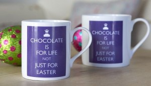Chocolate Is For Life Not Just For Easter china mug