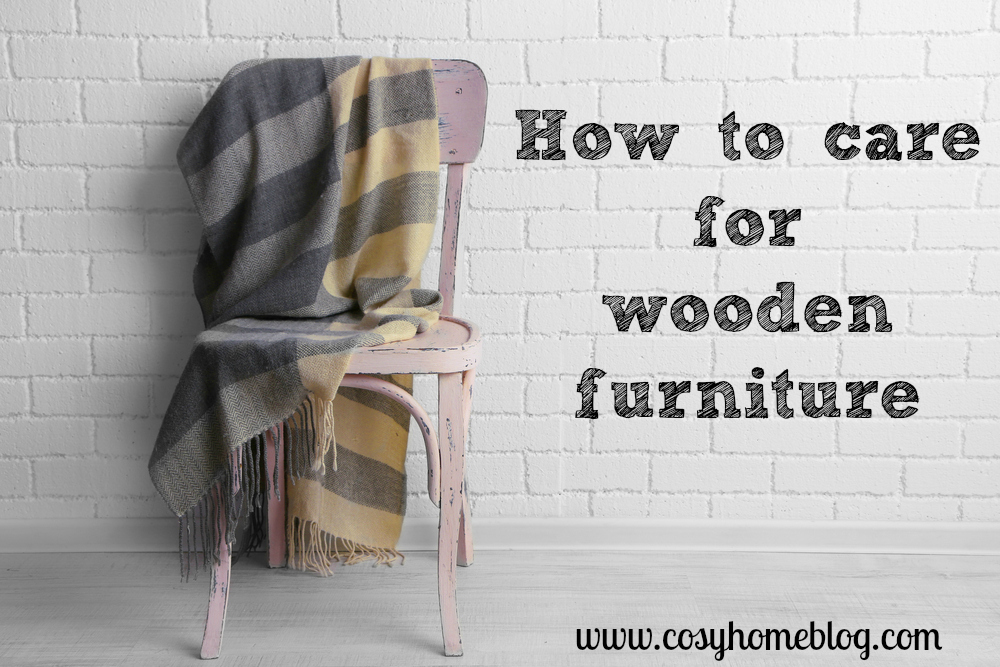 A cosy home guide to looking after wood furniture